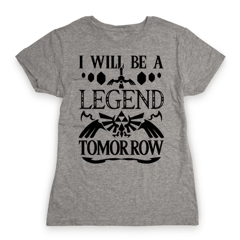 I Will Be A Legend Tomorrow Womens T-Shirt