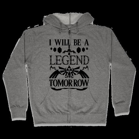 I Will Be A Legend Tomorrow Zip Hoodie