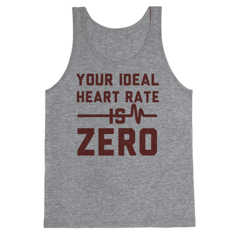 Your Ideal Heart rate Is Zero Tank Top