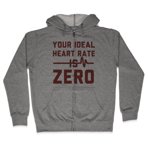 Your Ideal Heart rate Is Zero Zip Hoodie