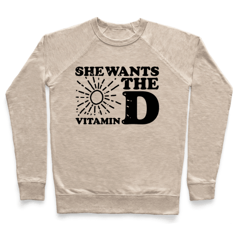 She Wants the (Vitamin) D! Pullover