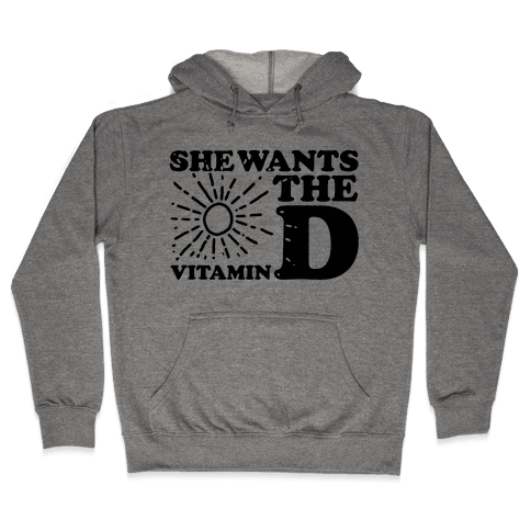 She Wants the (Vitamin) D! Hooded Sweatshirt