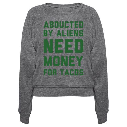 Abducted By Aliens Need Money For Tacos