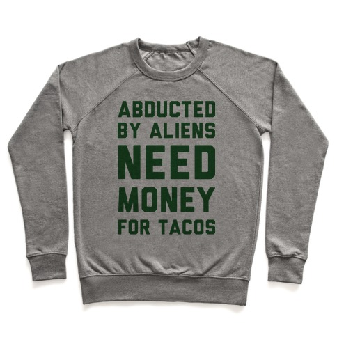 Abducted By Aliens Need Money For Tacos Pullover