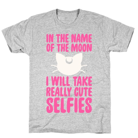 In The Name Of The Moon, I Will Take Really Cute Selfies T-Shirt