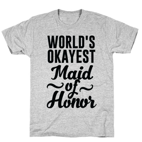 World's Okayest Maid of Honor T-Shirt