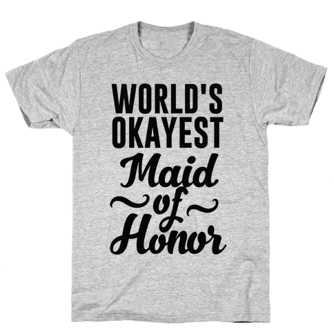 World's Okayest Maid of Honor Mens T-Shirt