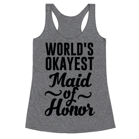 World's Okayest Maid of Honor Racerback Tank Top