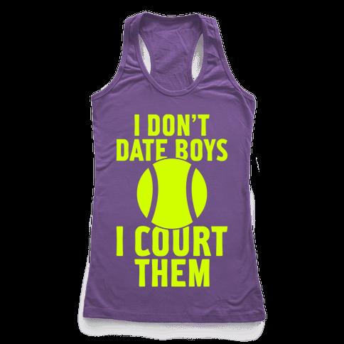 I Don't Date Boys, I Court Them (Tennis) Racerback Tank Top