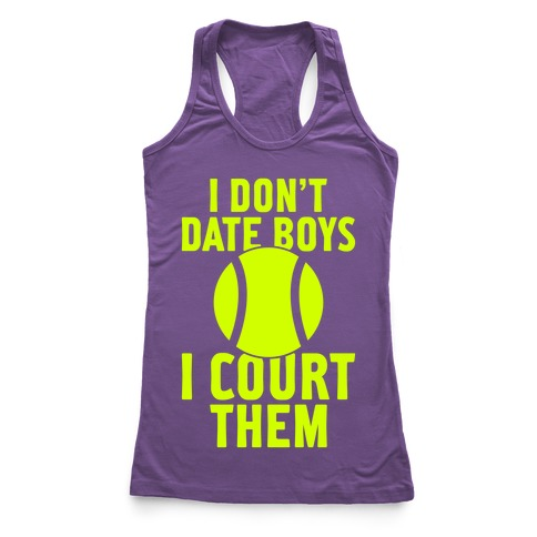 I Don't Date Boys, I Court Them (Tennis) Racerback Tank Top