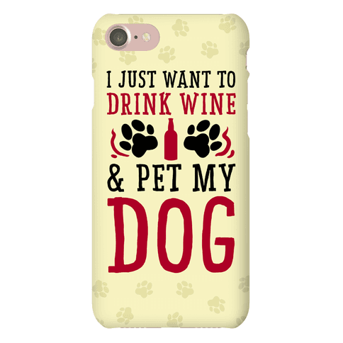 I Just Want to Drink Wine and Pet My Dog Phone Case