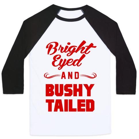Bright Eyed and Bushy Tailed Baseball Tee