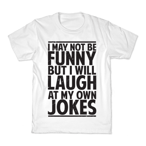 I May Not Be Funny But I Will Laugh At My Own Jokes Kids T-Shirt