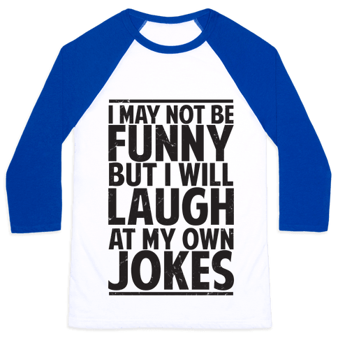 I May Not Be Funny But I Will Laugh At My Own Jokes Baseball Tee