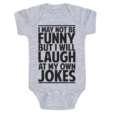 I May Not Be Funny But I Will Laugh At My Own Jokes Baby Onesy