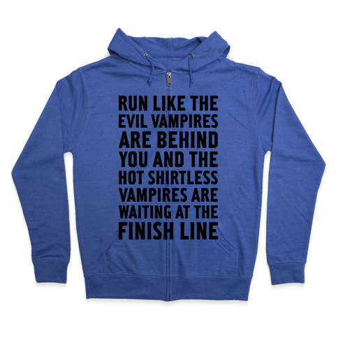 Run Like The Evil Vampires Are Behind You Zip Hoodie