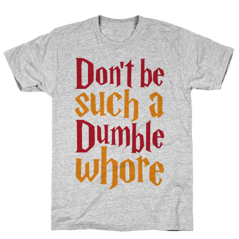Don't Be Such A Dumble Whore Mens T-Shirt