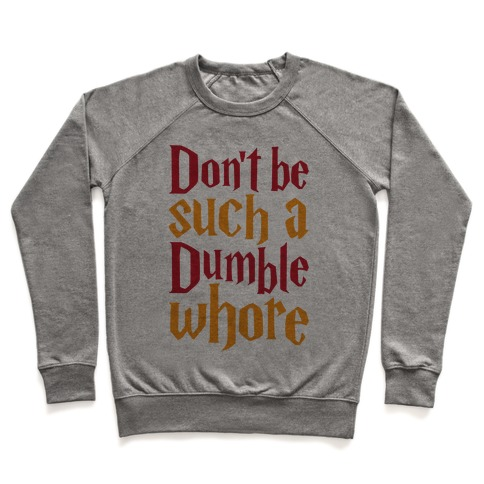 Don't Be Such A Dumble Whore Pullover