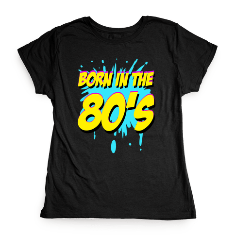 Born in the 80's Womens T-Shirt