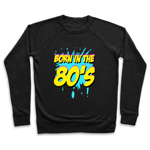 Born in the 80's Pullover
