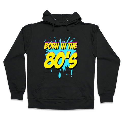 Born in the 80's Hooded Sweatshirt