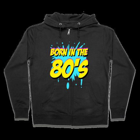 Born in the 80's Zip Hoodie