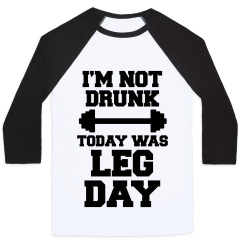 I'm Not Drunk, Today Was Leg Day Baseball Tee