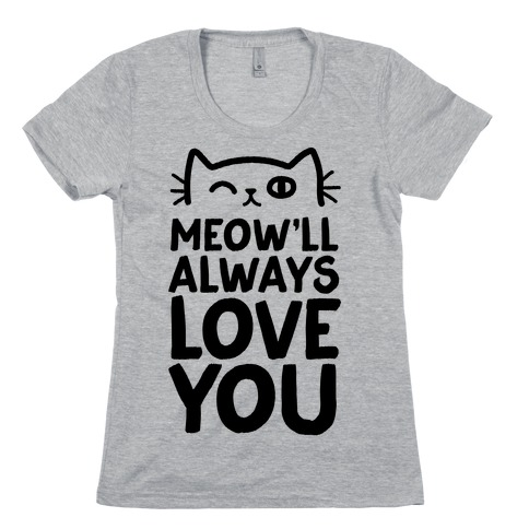 Meow'll Always Love You Womens T-Shirt