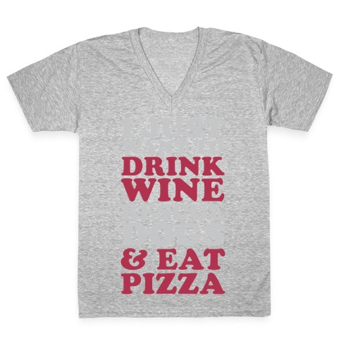 I Just Want to Drink Wine Rescue Dogs & Eat Pizza V-Neck Tee Shirt