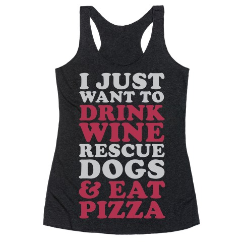 I Just Want to Drink Wine Rescue Dogs & Eat Pizza Racerback Tank Top