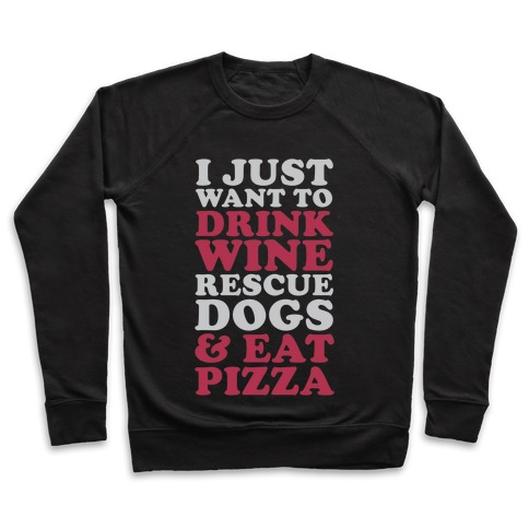 a9ad129707a I Just Want to Drink Wine Rescue Dogs   Eat Pizza Crewneck Sweatshirt