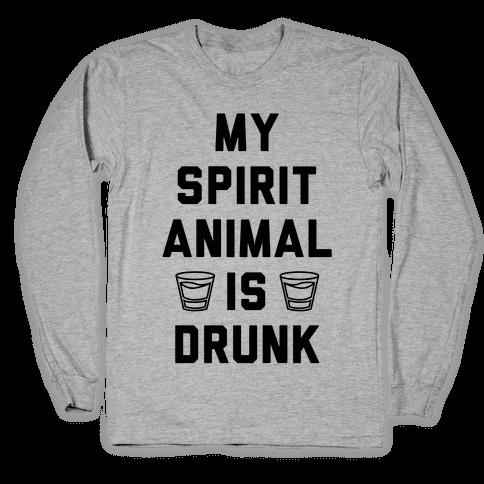 My Spirit Animal Is Drunk Long Sleeve T-Shirt
