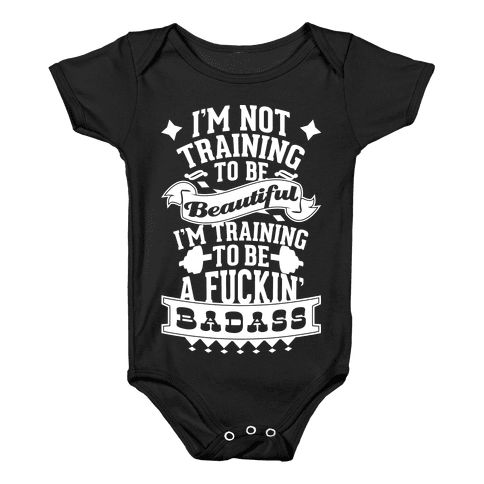 Training to be a F***in' Badass Baby Onesy