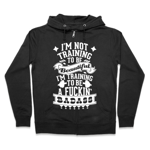 Training to be a F***in' Badass Zip Hoodie