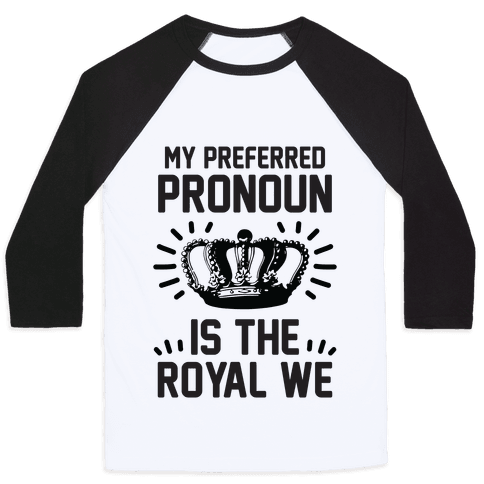 My Preferred Pronoun Is The Royal We Baseball Tee