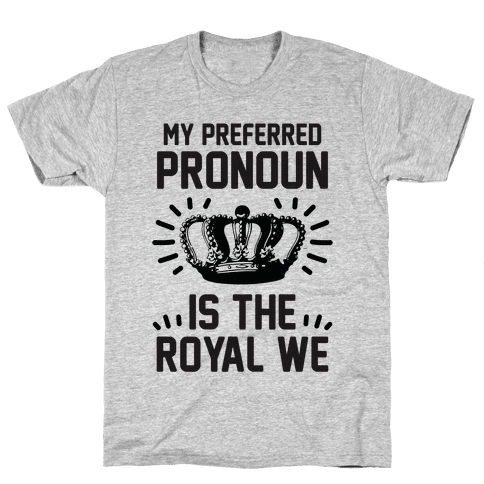 My Preferred Pronoun Is The Royal We Mens T-Shirt