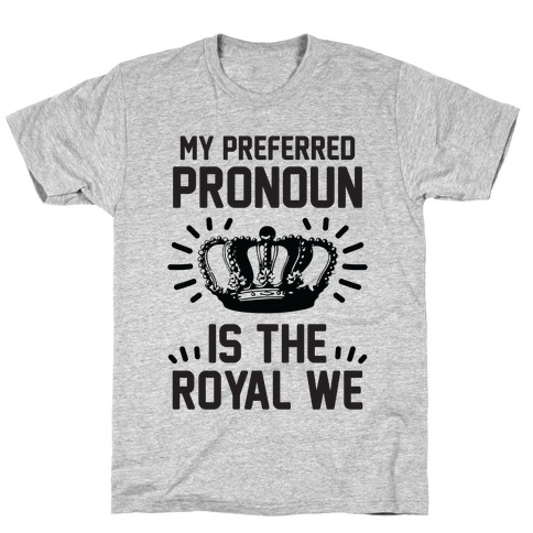 My Preferred Pronoun Is The Royal We T-Shirt