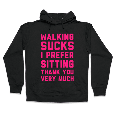 Walking Sucks I Prefer Sitting Thank You Very Much Hooded Sweatshirt