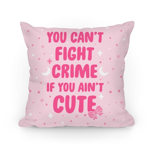 You Can't Fight Crime If You Ain't Cute Pillow