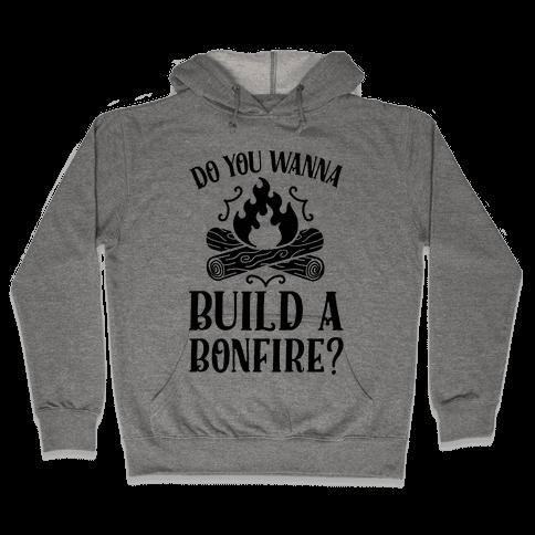 Do You Wanna Build a Bonfire? Hooded Sweatshirt
