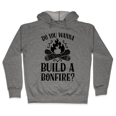 Do You Wanna Build a Bonfire? Hooded Sweatshirt
