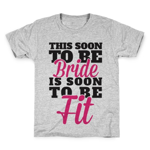 This Soon To Be Bride Is Soon To Be Fit Kids T-Shirt
