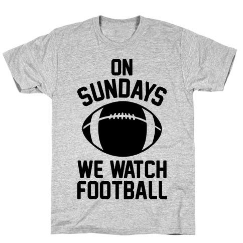 On Sundays We Watch Football T-Shirt
