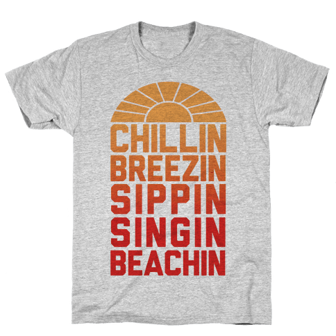 Chillin' Breezin' Sippin' Singin' Beachin' Mens T-Shirt