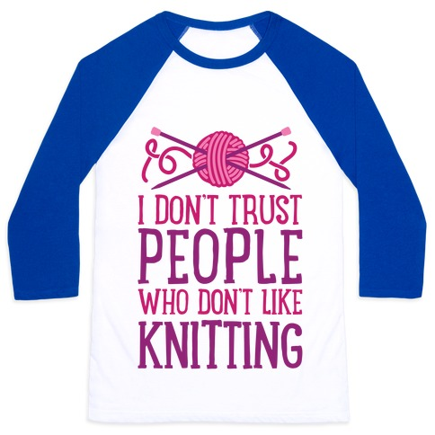 7ab8e61acc6 I Don t Trust People Who Don t Like Knitting Baseball Tee