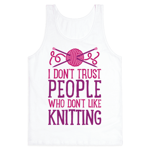 I Don't Trust People Who Don't Like Knitting Tank Top