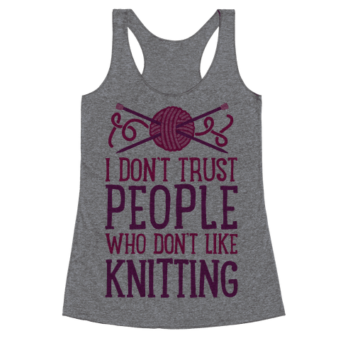 I Don't Trust People Who Don't Like Knitting Racerback Tank Top