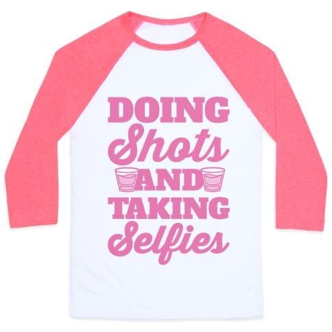 Doing Shots and Taking Selfies Baseball Tee