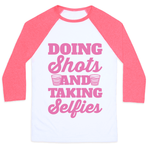 Doing Shots and Taking Selfies Baseball Tee