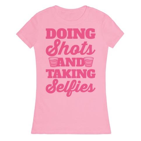 Doing Shots and Taking Selfies Womens T-Shirt